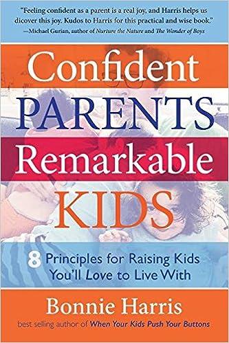 Confident Parents Remarkable Kids 8 Principles For Raising