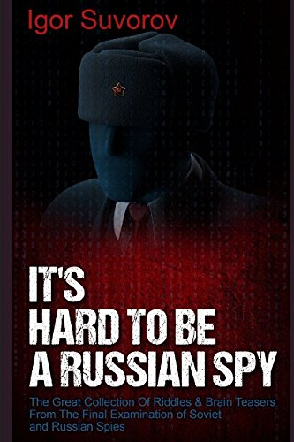 It's Hard To Be a Russian Spy: The Great Collection Of Riddles & Brain Teasers From The Final Examination of Soviet and Russian Spies (Brain Teaser Puzzles for -