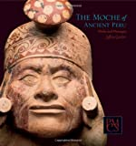 The Moche of Ancient Peru: Media and Messages (Peabody Museum Collections Series)