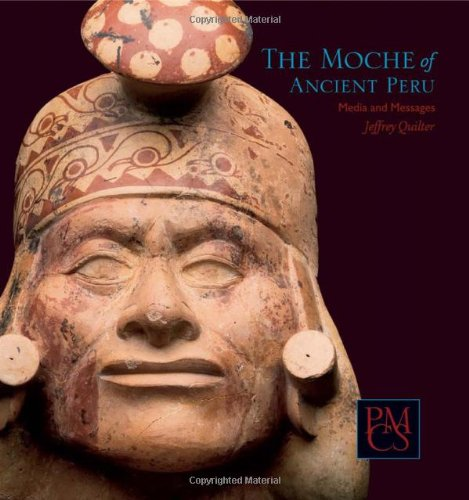 The Moche of Ancient Peru: Media and Messages (Peabody Museum Collections Series) Jeffrey Quilter