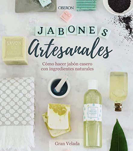 Jabones artesanales : cómo hacer jabón casero con ingredientes naturales (Un Hacer Como)