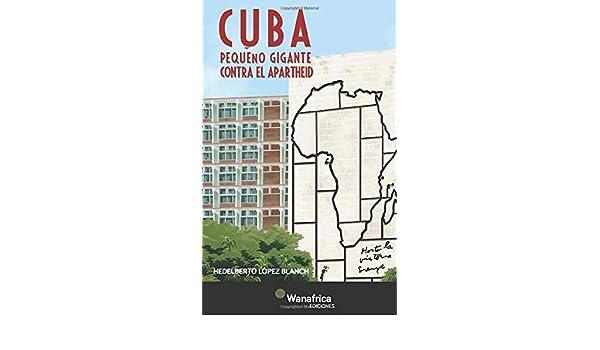 Cuba: pequeño gigante contra el apartheid: Amazon.es: López ...