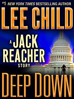 Deep Down: A Jack Reacher Story by [Child, Lee]