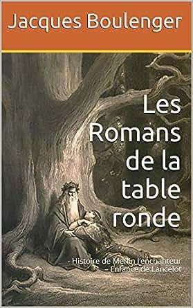Les Romans De La Table Ronde Histoire De Merlin L Enchanteur Enfance De