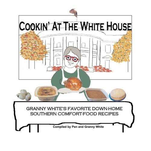 Cookin' At The White House: Granny White's Favorite Down-Home Southern Comfort-Food Recipes pdf epub