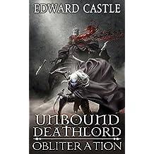 Unbound Deathlord: Obliteration (Unbound Deathlord Series Book 2)