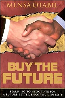 Book Buy the Future: Learning to Negotiate for a Future Better Than Your Present by Mensa Otabil (2002-07-04)