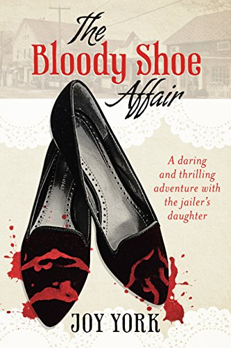 The Bloody Shoe Affair: A daring and thrilling adventure with the jailer's daughter by [York, Joy]