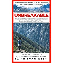 UNBREAKABLE: How to Claim Your Unbreakable Confidence and Create the Life and Work You Want