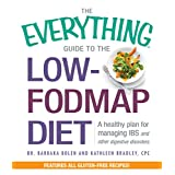 The Everything Guide to the Low-FODMAP Diet: A Healthy Plan for Managing IBS and Other Digestive Disorders (Everything®)