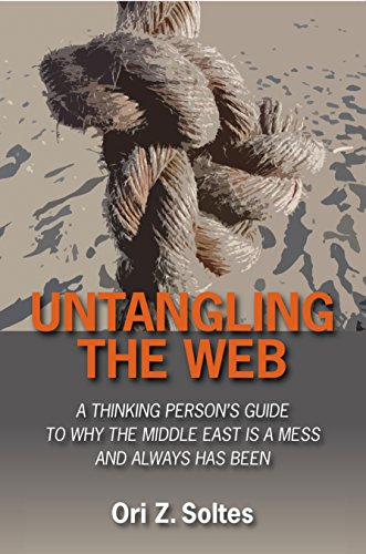 Untangling the Web: A Thinking Person's Guide to Why the Middle East is a Mess and Always has Been