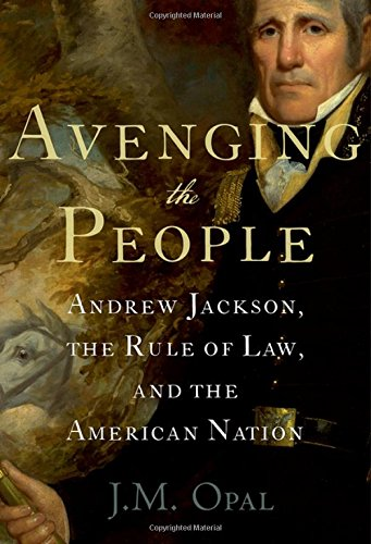 Avenging The People: Andrew Jackson, The Rule Of Law, And The American Nation