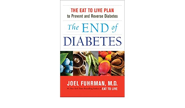 The End of Diabetes: The Eat to Live Plan to Prevent and Reverse Diabetes (English Edition) eBook: Joel Fuhrman: Amazon.es: Tienda Kindle