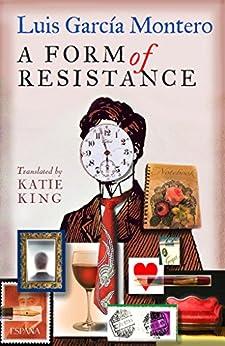A Form of Resistance: Reasons for keeping mementos by [Montero, Luis García]