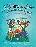 Histoires du soir avec les animaux comme guides : Aider votre enfant à développer ses qualités de courage, de ténacité, de partage...