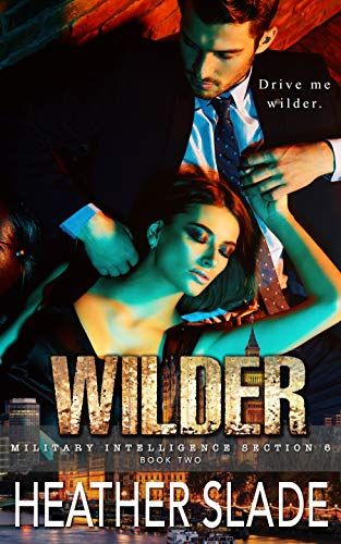 Wilder (Military Intelligence Section 6 Book 2) by [Slade, Heather]