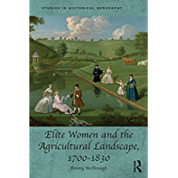 Elite Women and the Agricultural Landscape, 1700–1830 (Studies in Historical Geography) (English Edition)