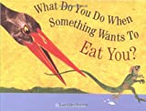 img - for What Do You Do When Something Wants To Eat You? book / textbook / text book