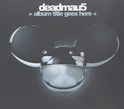 Deadmau5 - Album Title Goes Here < - Zortam Music