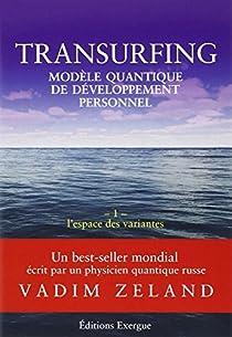 Transurfing : Modèle quantique de développement personnel, tome 1 : L'espace des variantes par Zeland