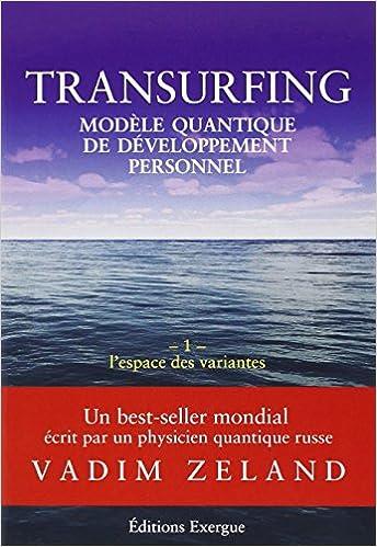 Transurfing, modèle quantique de développement personnel, tome 1 : L'espace des variantes - Vadim Zeland