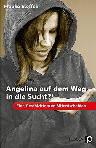 Angelina Auf Dem Weg In Die Sucht    Eine Geschichte Zum Mitentscheiden  7. Bis 9. Klasse