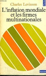 L'inflation mondiale et les firmes multinationales par Charles Levinson