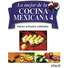 Lo mejor de la cocina mexicana/ The Best of Mexican Cooking: Dulces, postres, bebidas/ Deserts, Pastries, Drinks (Spanish Edition) (2007-06-30)