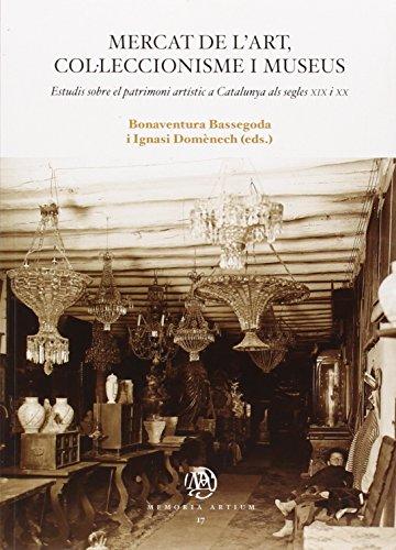 Descargar Libro Mercat De L'art, Col.lecionisme I Museum. Estudis Sobre El Patrimoni Artístic A Domènech (eds) Bonaventura Bassegoda / Ignas