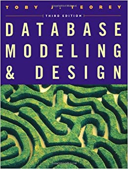 Database Modeling and Design: The Fundamental Principles (The Morgan Kaufmann Series in Data Management Systems)