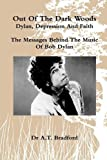'Out of the Dark Woods' - Dylan, Depression and Faith, Adam Timothy Bradford, 0956479820