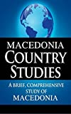 MACEDONIA Country Studies: A brief, comprehensive study of Macedonia