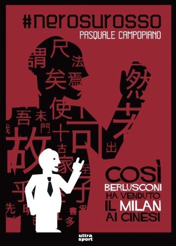 #nerosurosso. Così Berlusconi ha venduto il Milan ai cinesi Copertina flessibile – 7 ago 2017 Pasquale Campopiano Ultra 8867766554 Milano