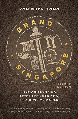 Brand Singapore (Second Edition): Nation Branding After Lee Kuan Yew, in a Divisive - Singapore Brands