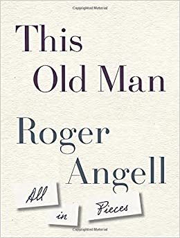 This old man all in pieces roger angell 9780385541138 amazon this old man all in pieces roger angell 9780385541138 amazon books fandeluxe Gallery