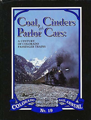 Coal, Cinders and Parlor Cars: A Century of Colorado Passenger Trains, Colorado Rail Annual No. 19
