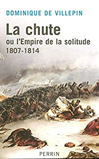 La chute ou L'Empire de la solitude : 1807-1814
