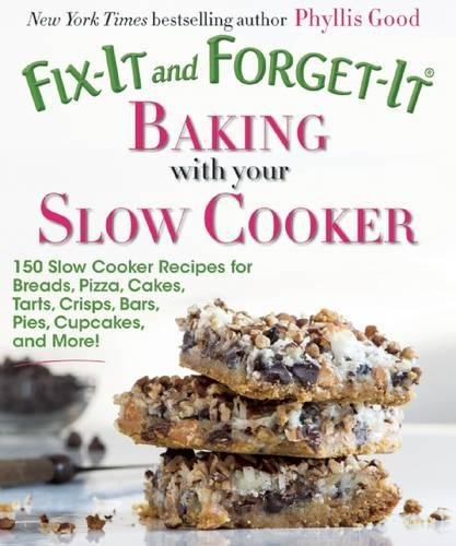Fix-It and Forget-It Baking with Your Slow Cooker: 150 Slow Cooker Recipes for Breads, Pizza, Cakes, Tarts, Crisps, Bars, Pies, Cupcakes, and (Apple Cobbler Dump Cake)