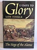 13 Days to Glory : The Siege of the Alamo, Tinkle, Lon, 0890962383