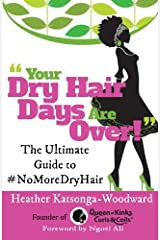 Your Dry Hair Days Are Over: The Ultimate Guide to #NoMoreDryHair Paperback