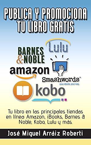 Publica y promociona  tu libro gratis: Tu libro en las principales tiendas en línea: Amazon, iBooks, Barnes & Noble, Kobo, Lulu y más. (Spanish -