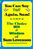 You Can Say That Again, Sam, Levenson, Sam, 0816167060