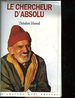 Le chercheur d'absolu ; suivi de Textes de combat, Monod, Théodore