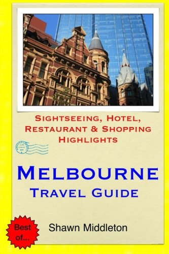 Melbourne Travel Guide: Sightseeing, Hotel, Restaurant & Shopping Highlights