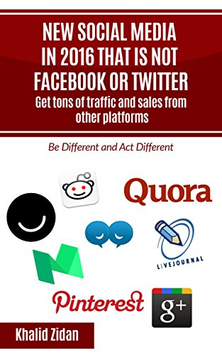 New Social Network Platforms In 2017 That Is Not Facebook or Twitter: Get tons of traffic and sales from other platforms, Social Media Strategy (Social Media, Social Network)