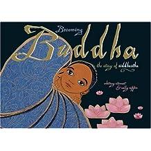 Becoming Buddha: The Story of Siddharta