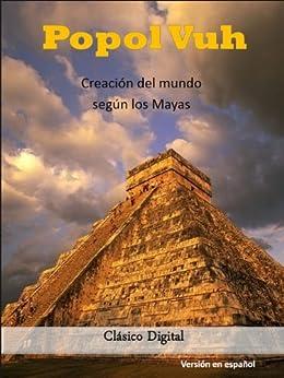 El Popol Vuh (Clasicos universales nº 1) (Spanish Edition)
