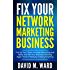 Fix Your Network Marketing Business: Fire Up Your Team, Increase Recruiting and Sales, and Get Your Business Growing Again-Even if Nobody is Doing Anything