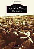 Kansas City, Kansas (Images of America)