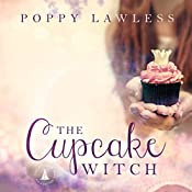 The Cupcake Witch: The Chancellor Fairy Tales, Book 2   Poppy Lawless